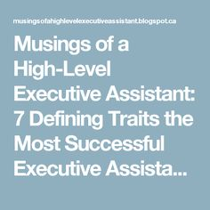 Musings of a High-Level Executive Assistant: 7 Defining Traits the Most Successful Executive Assistants Have - Part 2