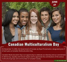 On November 13, 2002, the Government of Canada, by Royal Proclamation, designated June 27 of each year as Canadian Multiculturalism Day.    ...