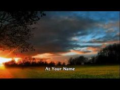 Phil Wickham - At Your Name (Yahweh Yahweh) <3 I love this :)!!