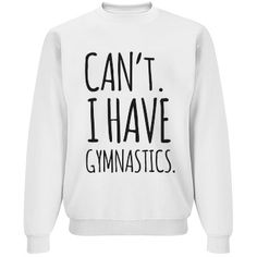 "Can't. I Have Gymnastics | Why do they even ask? Don't they know you're a gymnast? Get a funny and cool ""Can't. I have gymnastics"" crewneck sweatshirt. Let everyone know you're already busy and that you'll be at the gym 24/7 with this comfy sweatshirt. #gymnastics"