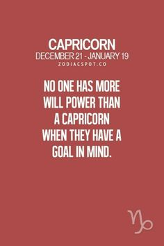 Capricorns are the hardest working sign and are known for their determination.