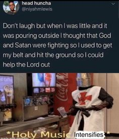 Don't laugh but when I was little and it was pouring outside I thought that God and Satan were fighting so I used to get my belt and hit the ground so I could help the Lord out – iFunny :) Stupid Funny Memes, Funny Relatable Memes, Haha Funny, Funny Posts, Funny Quotes, Funny Stuff, Random Stuff, Top Funny, Funny Humor