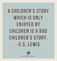 A children's story which is only enjoyed by children is a bad children's story…