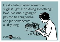 Though that would be an amazing job ha!!