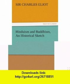 Hinduism and Buddhism, An Historical Sketch (9783842443068) Sir Charles Eliot , ISBN-10: 3842443064  , ISBN-13: 978-3842443068 ,  , tutorials , pdf , ebook , torrent , downloads , rapidshare , filesonic , hotfile , megaupload , fileserve