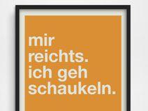 MIR REICHTS. ICH GEH SCHAUKELN – Poster-Typo Print