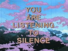 You are Listening to Silence