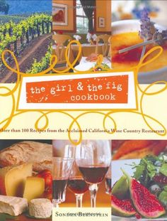 The Girl & the Fig Cookbook: More Than 100 Recipes from the Acclaimed California Wine Country Restaurant by Sondra Bernstein