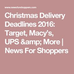 Christmas Delivery Deadlines 2016: Target, Macy's, UPS & More | News For Shoppers