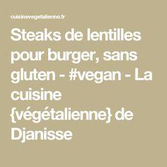 Steaks de lentilles pour burger, sans gluten - #vegan - La cuisine {végétalienne} de Djanisse