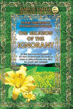 Read or download The Religion Of The Ignorant Harunyahya.com Or prefer a very elegant hard copy, access bookglobal.net (HY official site)