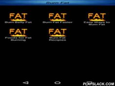 Burn Fat  Android App - playslack.com , Are you planning for reduce your fat and searching for fat burning tips...?This Application provides you a huge collection of Fat Burning tips with various categories related to it. Use it and reduce your fat from today.--Categories-- * Burn Belly Fat * Burn Fat Faster * Easy Ways to Burn Fat * Foods for Fat Burning * Burn Fat Recipes***NOTE***The application will be updated frequently...Checkout for updates...!!!