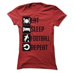 Eat Sleep football and Repeat t shits, Order HERE ==> https://www.sunfrog.com/Sports/Eat-Sleep-football-and-Repeat--Limited-Edition-Ladies.html?id=41088 #christmasgifts #xmasgifts #footballlovers