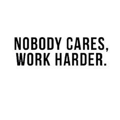 """Harsh but true ... Keep going,  no one cares !!! #hustle #hustler"""