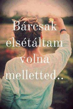 Vajon miert nem tettem?? Quotations, Qoutes, Dont Break My Heart, My Heart Is Breaking, Bff, Love Quotes, Petra, My Love, Funny