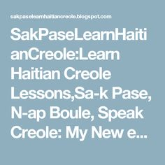 """SakPaseLearnHaitianCreole:Learn Haitian Creole Lessons,Sa-k Pase, N-ap Boule, Speak Creole: My New eBook Audio - Free Listening to Pages 1-7 in Audio MP3 Format:  """"Learn/Listen to Haitian Creole MP3 Dialogues, Phrases, Words + Audio Creole Expressions, Sayings..."""""""