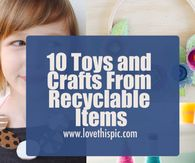 10 Toys and Crafts From Recyclable Items