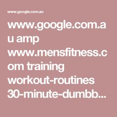 www.google.com.au amp www.mensfitness.com training workout-routines 30-minute-dumbbell-workout-program-build-muscle amp
