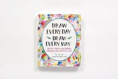 Draw Every Day, Draw Every Way (Guided Sketchbook) Sketch, Paint, and Doodle Through One Creative Year Drawing Prompt, What To Draw, Monthly Themes, Daily Drawing, Sketch Painting, Drawing Challenge, Freelance Illustrator, Gel Pens, Good Books