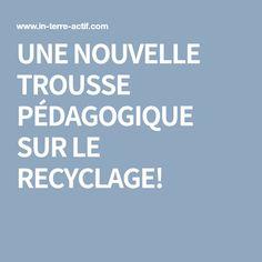 UNE NOUVELLE TROUSSE PÉDAGOGIQUE SUR LE RECYCLAGE!