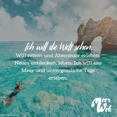 Visual Statements®️ Ich will die Welt sehen. Will reisen und Abenteuer erleben. Neues entdecken, leben. Ich will ans Meer und unvergessliche Tage erleben. Sprüche / Zitate / Quotes / Meerweh / Wanderlust / travel / reisen / Meer / Sonne / Inspiration