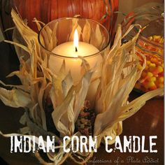 CONFESSIONS OF A PLATE ADDICT: Fun Fall Projects...Indian Corn Candle