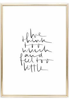 Scandinavian Art Print   Handwritten   Note to Self   Beautiful Quote   We think too much and feel to little   Postershop   Tales by Jen   www.talesbyjen.com