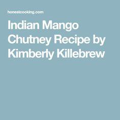 Indian Mango Chutney Recipe by Kimberly Killebrew
