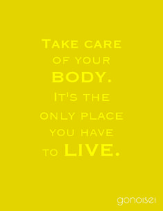 Take care of your body. It's the only place you have to live. #inspirational #motivational #quote