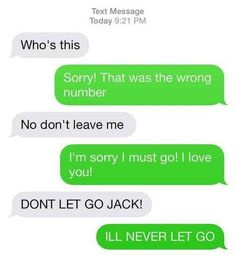 The Titanic Approach: | 26 Absolutely Perfect Ways To Respond To A Wrong Number Text | OMFG this is hilarious! XD