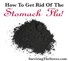 How to use activated charcoal to get rid of (or shorten) the stomach flu!