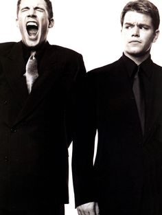 Ben Affleck and Matt Damon. They're adorable. Deal with it.