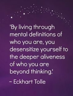TO the sweet thing that tried to define me. XO Eckhart Tolle Wisdom