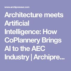 Architecture meets Artificial Intelligence: How CoPlannery Brings AI to the AEC Industry Construction Services, Artificial Intelligence, Bring It On, Industrial, How To Plan, Architecture, Arquitetura, Industrial Music, Architecture Design
