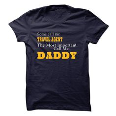 """""""Some call me TRAVEL AGENT the most important call me Daddy"""" shirt is MUST have. Show it off proudly with this tee!"""