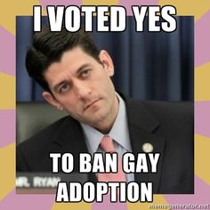 In 1999, his first year in the House, Ryan voted to ban gays and lesbians in the District of Columbia from adopting children, and opposed establishing a domestic partnership registry in the District as well.