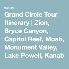 Grand Circle Tour Itinerary | Zion, Bryce Canyon, Capitol Reef, Moab, Monument Valley, Lake Powell, Kanab and Grand Canyon (11 days)