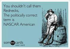 That's right, Anna I'm not a redneck, I'm NASCAR American