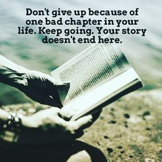 Don't give up because of one bad chapter in your life...