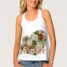 This is my way - and my life! FLORISTRY - My Way, Tank Tops, Graphic Tank, My Life, Women, Fashion, Clothing Accessories, Halter Tops, Moda