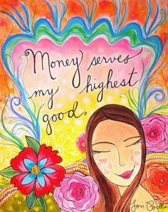 Money serves my highest good. | Art by Lori Portka, post by Liv Lane #intuition #inspiration #money #abundance