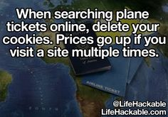 Life Hackable: Traveling Tips When searching plane tickets online, delete your cookies. Prices go up if you visit a site multiple times. Simple Life Hacks, Useful Life Hacks, The More You Know, Good To Know, Blockchain, 1000 Lifehacks, Finance, Making Life Easier, Tips & Tricks