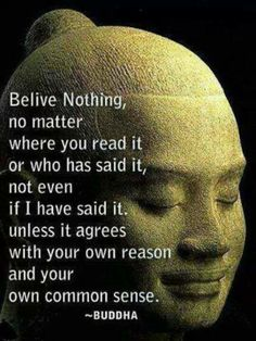 Even Buddha believed in Reason,  Logic and Common Sense. From Facebook -- https://www.facebook.com/worldunionofdeists/photos/a.546878308675286.140419.400242946672157/800257500004031/?type=1