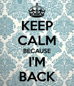 'KEEP CALM BECAUSE I'M BACK' Poster