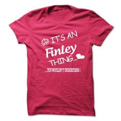 Its An Finley Thing . You Wouldns Understand - #hoodie casual #sweatshirts. LOWEST PRICE => https://www.sunfrog.com/No-Category/Its-An-Finley-Thing-You-Wouldns-Understand-6571378-Guys.html?68278