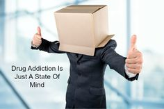 Drug Addiction Is Just A State Of Mind