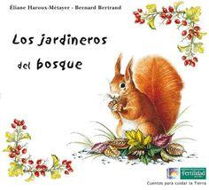 Los jardineros del bosque. Cuentos para cuidar la tierra. É. Haroux-Métayer, B. Bertrand. http://www.paudedamasc.com/?clasificar=F0=los-jardineros-del-bosque-cuentos-para-cuidar-la-tierra