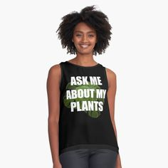 Ask Me About My Plants by ind3finite | Redbubble Tees For Women, Mom Shirts, Chiffon Tops, Sleeveless Tops, Athletic Tank Tops, Skateboard, Classic T Shirts, Shirt Designs, Stylists