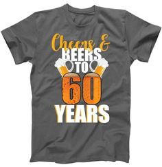 60th Birthday Cheers Beers To 60 Years T Shirt