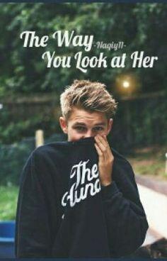 The Way You Look At Her #wattpad #teen-fiction
